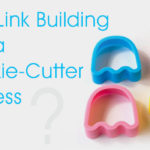 Why_Link_Building_Isn't_a_Cookie-Cutter_Process