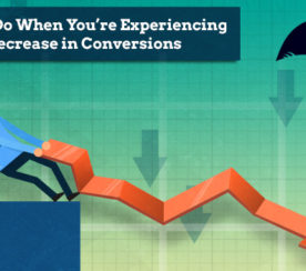 What To Do When You're Experiencing A Decrease in Conversions