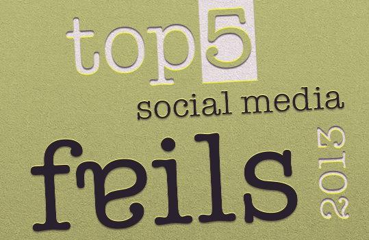 Top 5 Social Media Fails of 2013