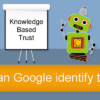 Google's Knowledge Based Trust: 5 Facts You Should Know