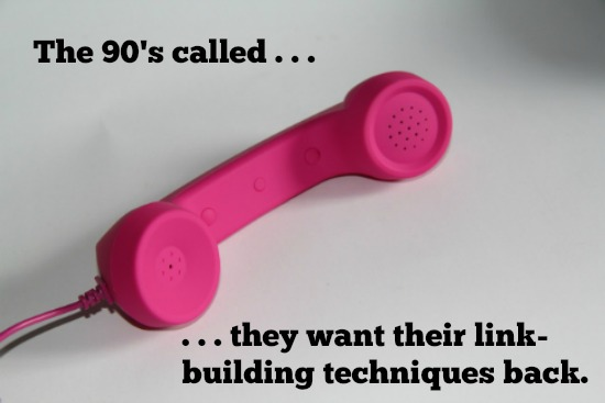 Don't build links like it's 1999.