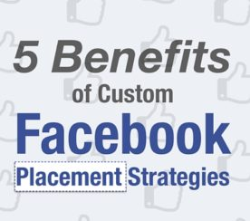 5 Benefits of Custom Facebook Placement Strategies