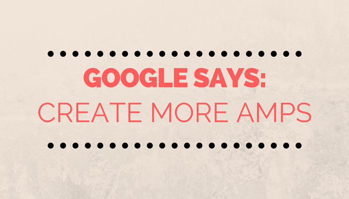 Google to Site Owners: Create More AMP Pages