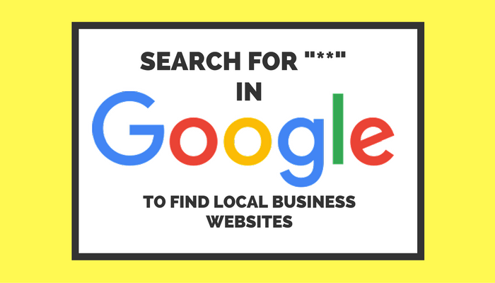"""Hidden Google Command: Search """"**"""" For a List of Local Business Websites"""