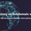Subdomain vs. Subdirectory vs. ccTLD: Which Is Best