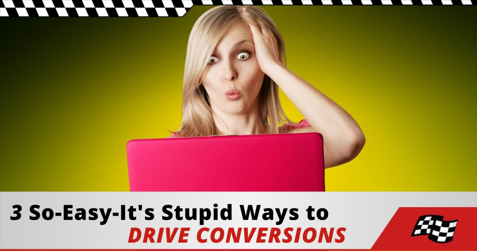 3 Stupid Easy Ways to Drive Conversions