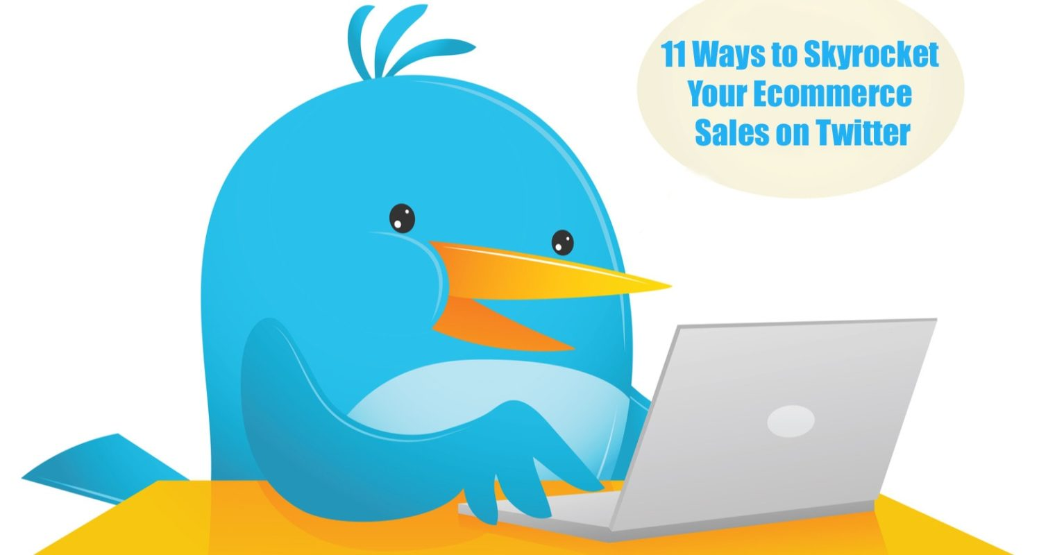 11 Ways to Skyrocket Your Ecommerce Sales on Twitter