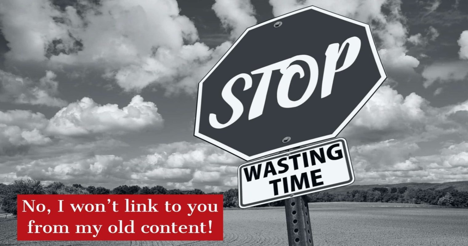 Stop Asking for Links in My Old Content!