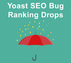 Yoast SEO Plugin 7.0 Bug Causes Ranking Drops