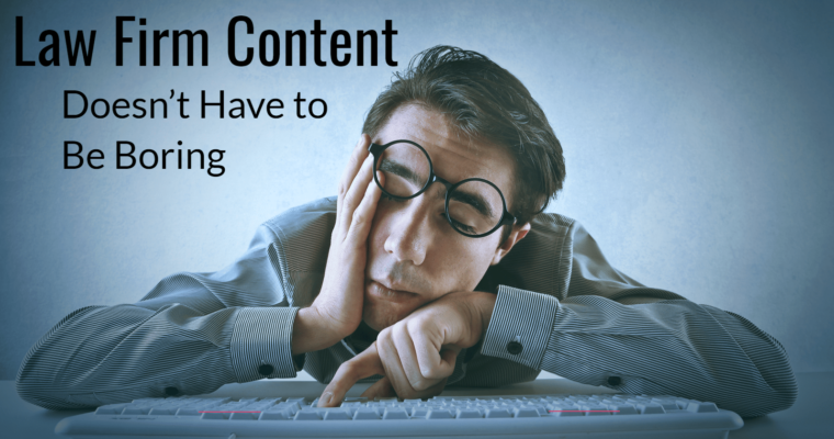 Why Content Marketing for Law Firms Doesn't Have to Be Boring