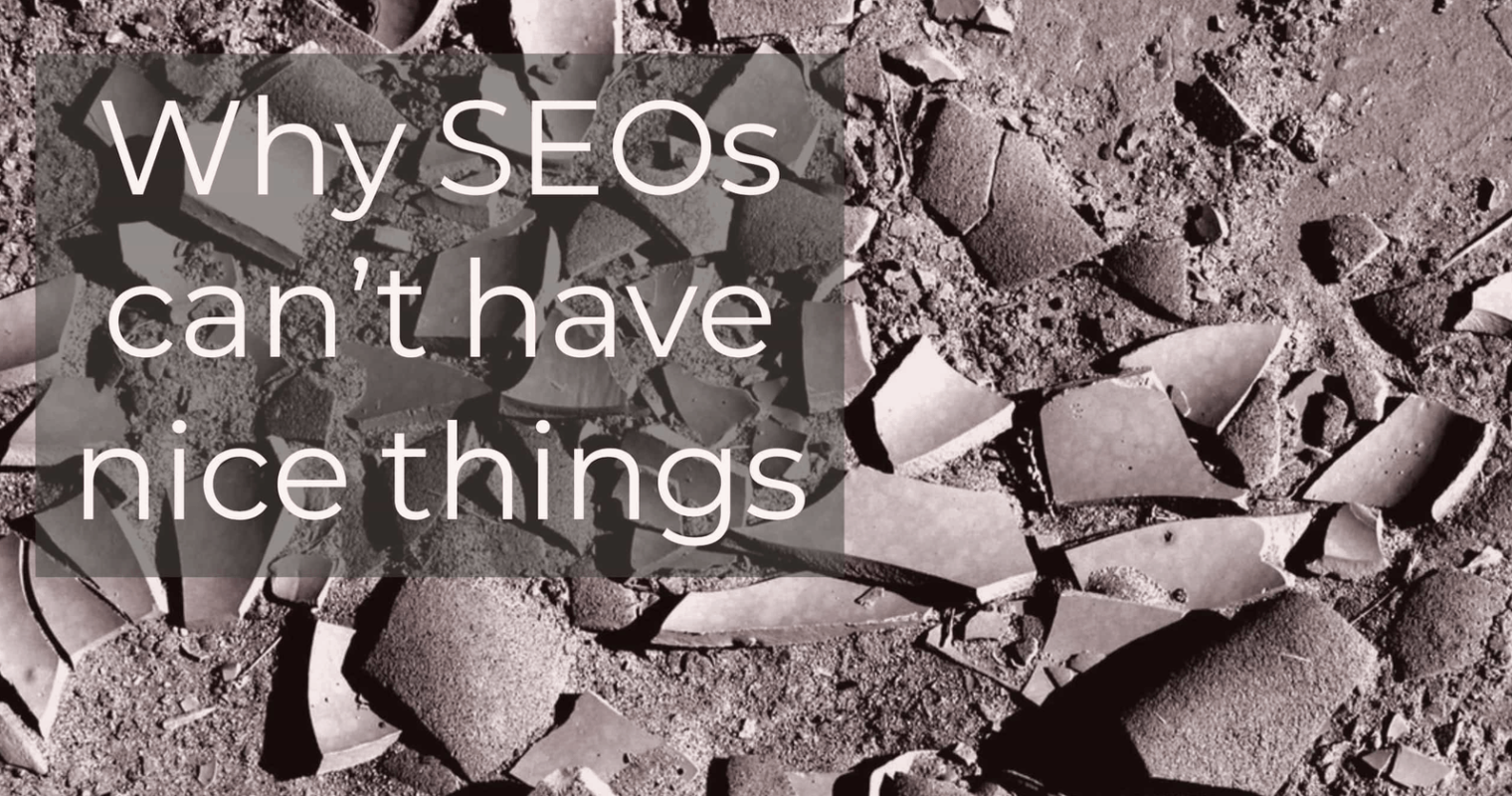 SEOs: This Is Why We Can't Have Nice Things