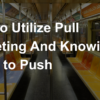 How to Use Pull Marketing & Knowing When to Push