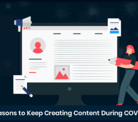 6 Reasons to Keep Creating Content During COVID-19