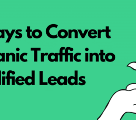5 Ways to Convert Organic Traffic Into Qualified Leads