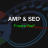 Google AMP & SEO: Everything You Need to Know