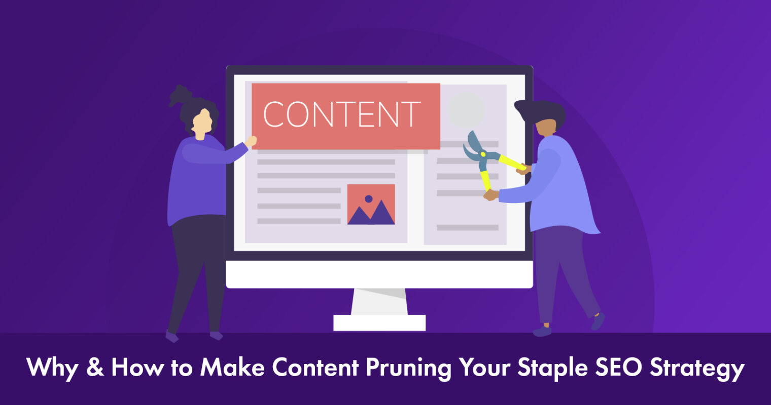 Why & How Content Pruning Helps Your SEO