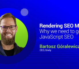 Rendering SEO Manifesto: Why We Need to Go Beyond JavaScript SEO