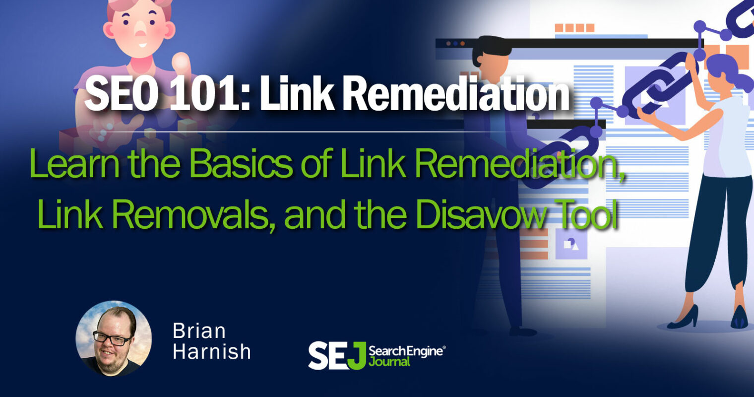 The Basics of Link Remediation, Link Removals & Disavows