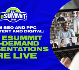 All SEJ eSummit Presentations Are Now Online: Binge on SEO, PPC, Content & More
