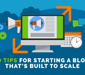 10 Tips for Starting a Business Blog That's Built to Scale